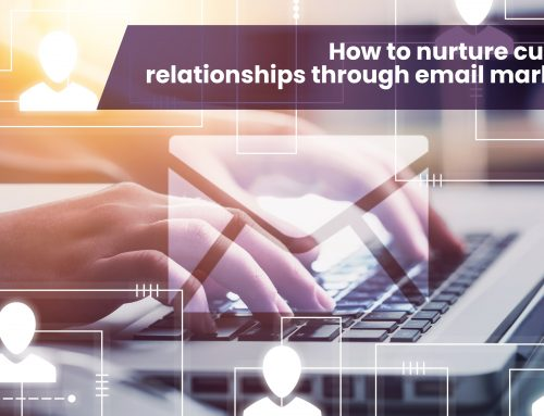 How to nurture customer relationships through email marketing?